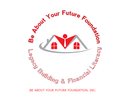 BE ABOUT YOUR FUTURE FOUNDATION, INC.